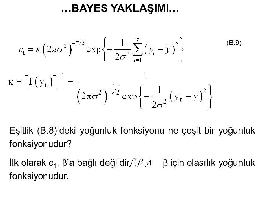 …BAYES YAKLAŞIMI… (B.9) Eşitlik (B.8)'deki yoğunluk fonksiyonu ne çeşit bir yoğunluk fonksiyonudur