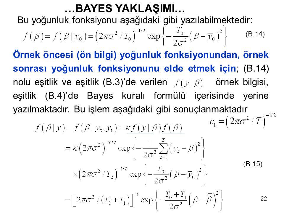 …BAYES YAKLAŞIMI… Bu yoğunluk fonksiyonu aşağıdaki gibi yazılabilmektedir: (B.14)