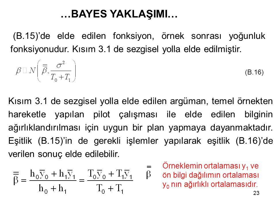 …BAYES YAKLAŞIMI… (B.15)'de elde edilen fonksiyon, örnek sonrası yoğunluk fonksiyonudur. Kısım 3.1 de sezgisel yolla elde edilmiştir.