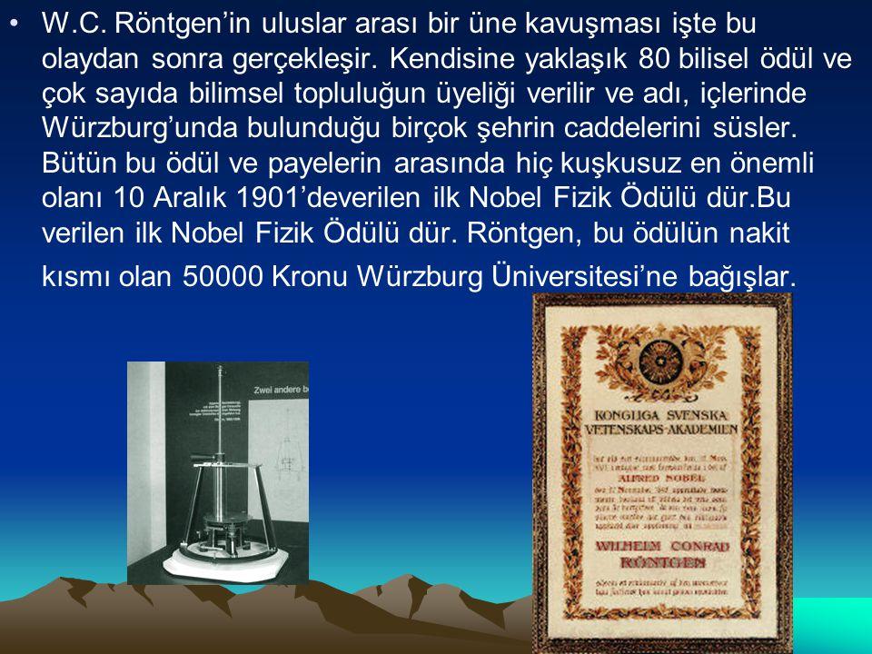 W.C. Röntgen'in uluslar arası bir üne kavuşması işte bu olaydan sonra gerçekleşir.
