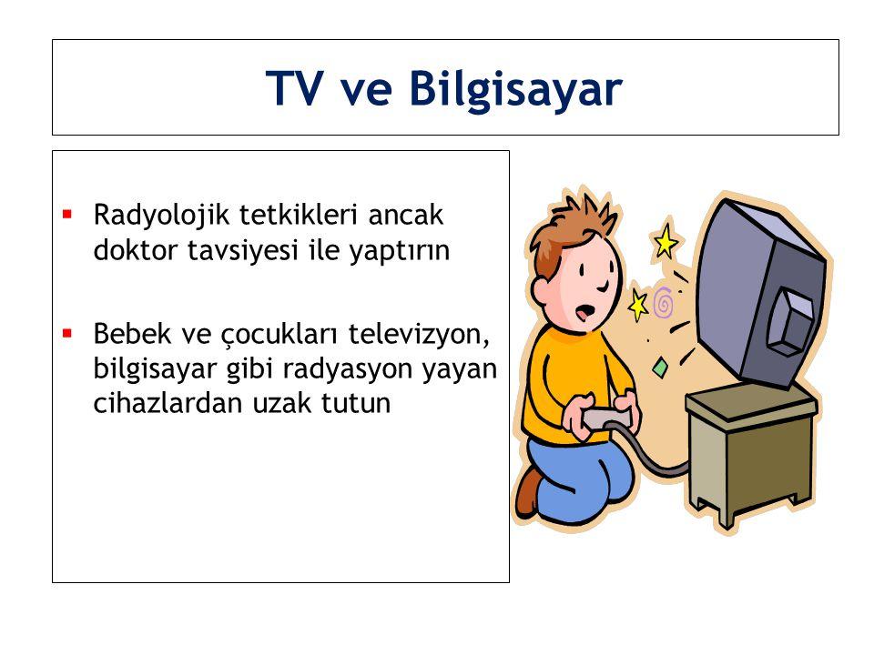 TV ve Bilgisayar Radyolojik tetkikleri ancak doktor tavsiyesi ile yaptırın.