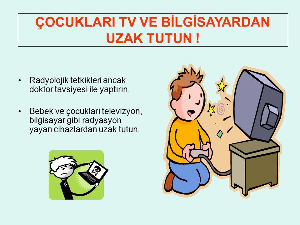 ÇOCUKLARI TV VE BİLGİSAYARDAN UZAK TUTUN !