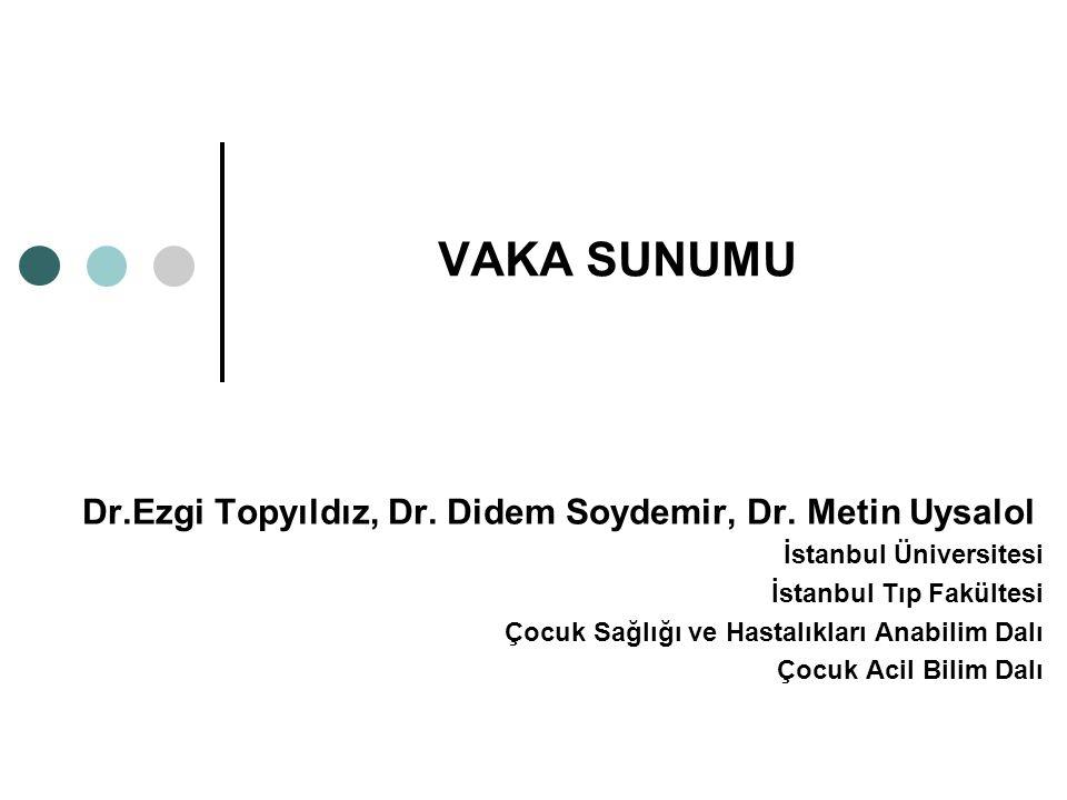 VAKA SUNUMU Dr.Ezgi Topyıldız, Dr. Didem Soydemir, Dr. Metin Uysalol