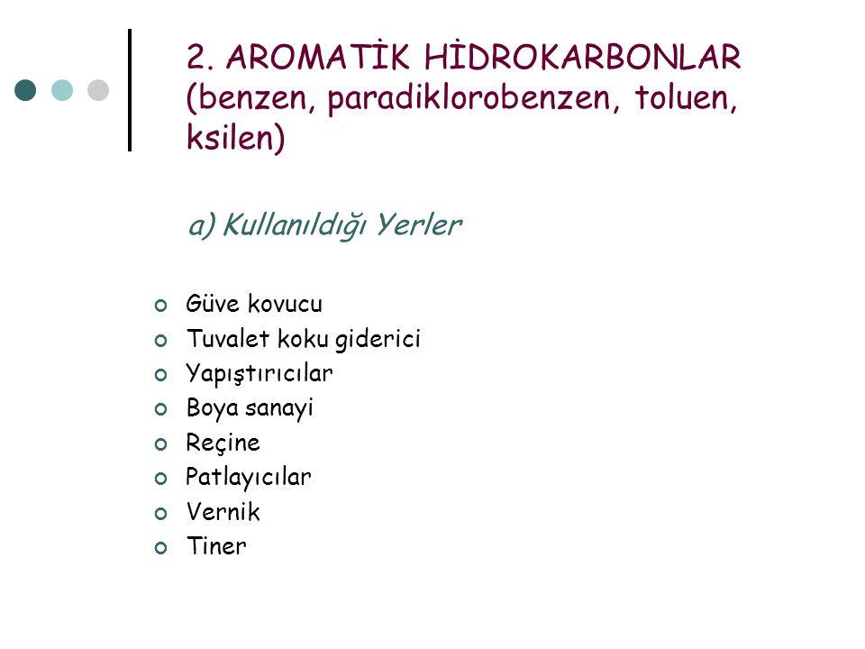 2. AROMATİK HİDROKARBONLAR (benzen, paradiklorobenzen, toluen, ksilen)