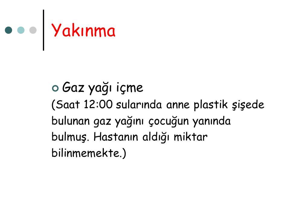 Yakınma Gaz yağı içme (Saat 12:00 sularında anne plastik şişede