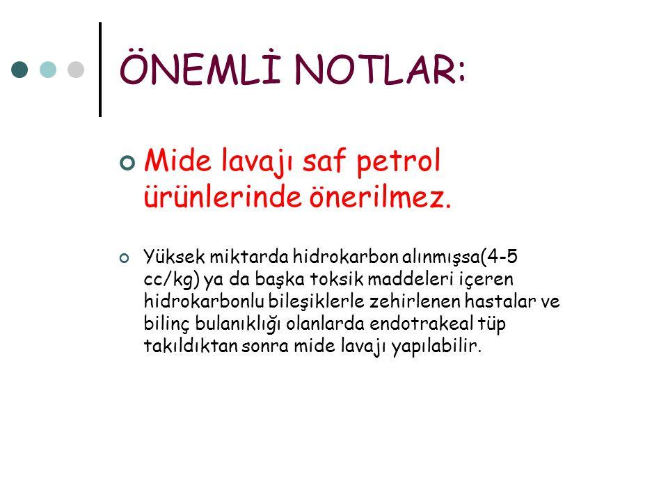 ÖNEMLİ NOTLAR: Mide lavajı saf petrol ürünlerinde önerilmez.