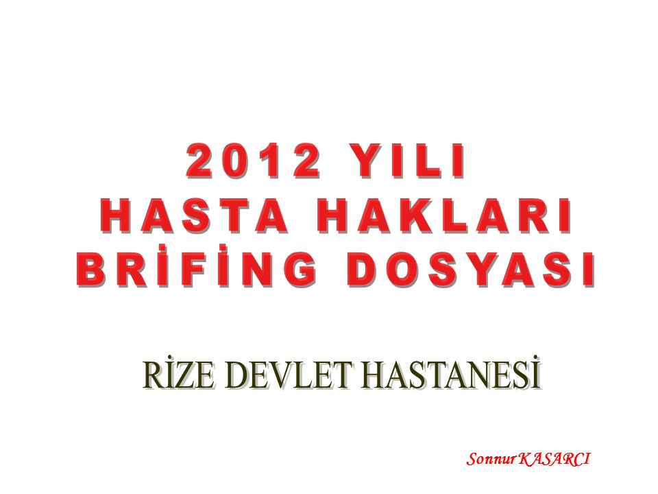 2012 YILI HASTA HAKLARI BRİFİNG DOSYASI RİZE DEVLET HASTANESİ