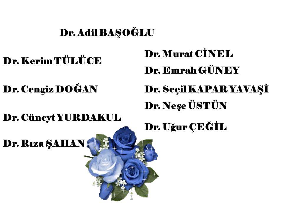 Dr. Adil BAŞOĞLU Dr. Murat CİNEL. Dr. Kerim TÜLÜCE. Dr. Emrah GÜNEY. Dr. Cengiz DOĞAN. Dr. Seçil KAPAR YAVAŞİ.