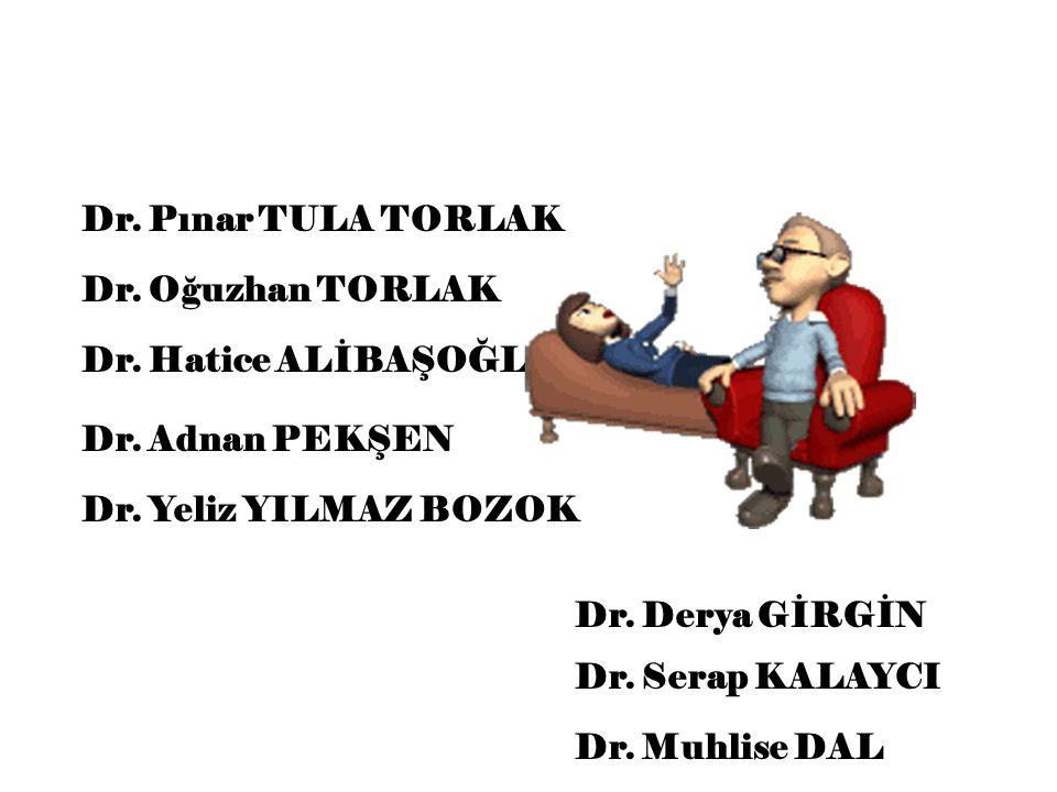 Dr. Pınar TULA TORLAK Dr. Oğuzhan TORLAK. Dr. Hatice ALİBAŞOĞLU. Dr. Adnan PEKŞEN. Dr. Yeliz YILMAZ BOZOK.