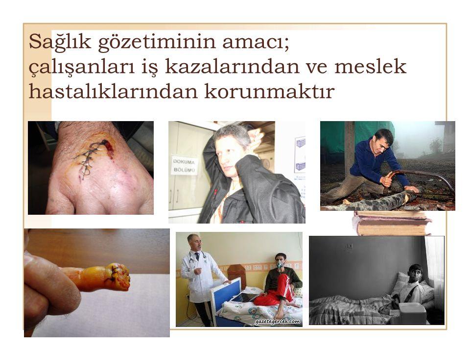 Sağlık gözetiminin amacı; çalışanları iş kazalarından ve meslek hastalıklarından korunmaktır