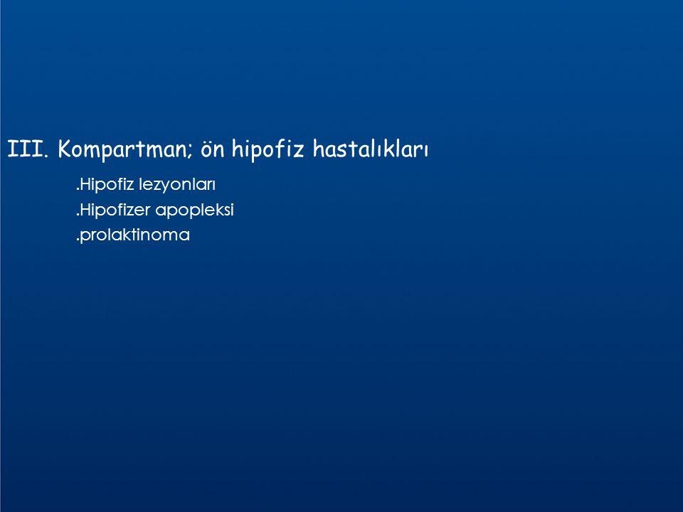 III. Kompartman; ön hipofiz hastalıkları .Hipofiz lezyonları