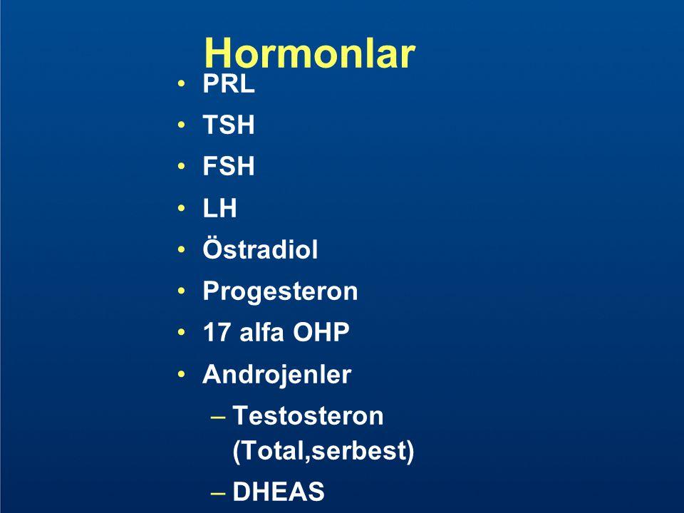 Hormonlar PRL TSH FSH LH Östradiol Progesteron 17 alfa OHP Androjenler