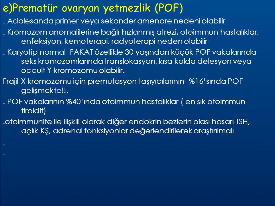 e)Prematür ovaryan yetmezlik (POF)