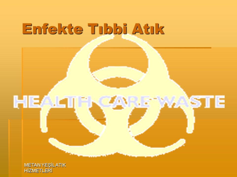 Enfekte Tıbbi Atık METAN YEŞİL ATIK HİZMETLERİ