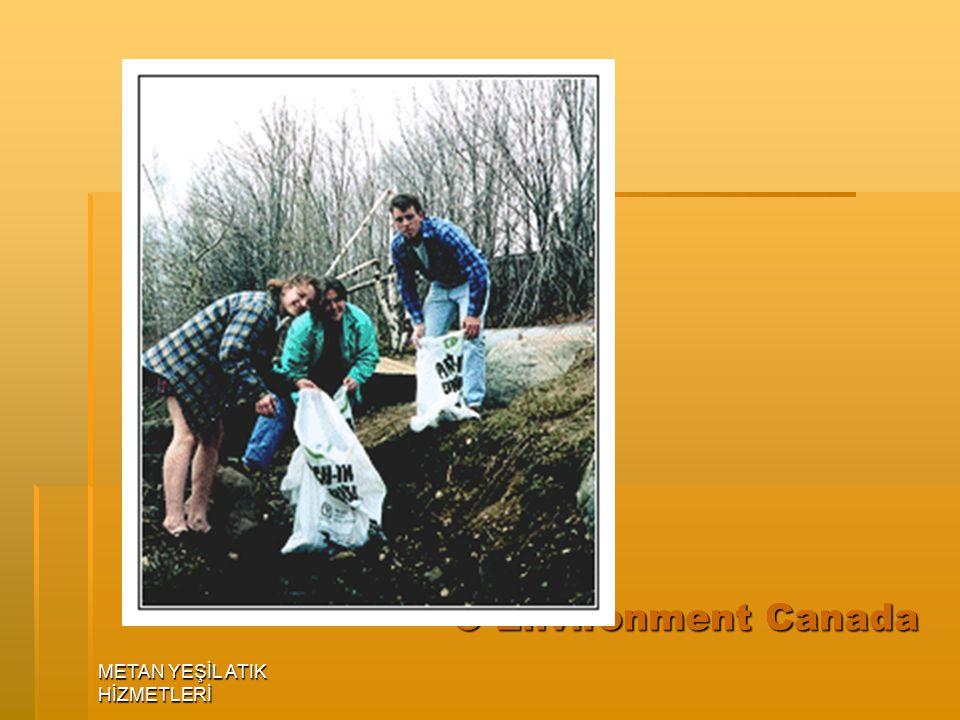 © Environment Canada METAN YEŞİL ATIK HİZMETLERİ