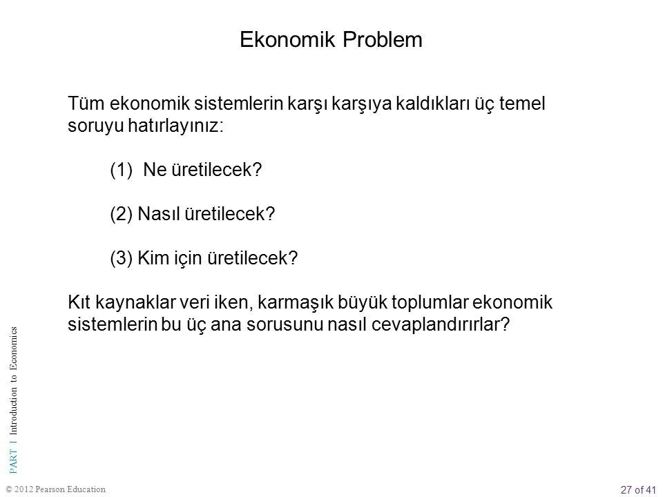 Ekonomik Problem Tüm ekonomik sistemlerin karşı karşıya kaldıkları üç temel soruyu hatırlayınız: (1) Ne üretilecek