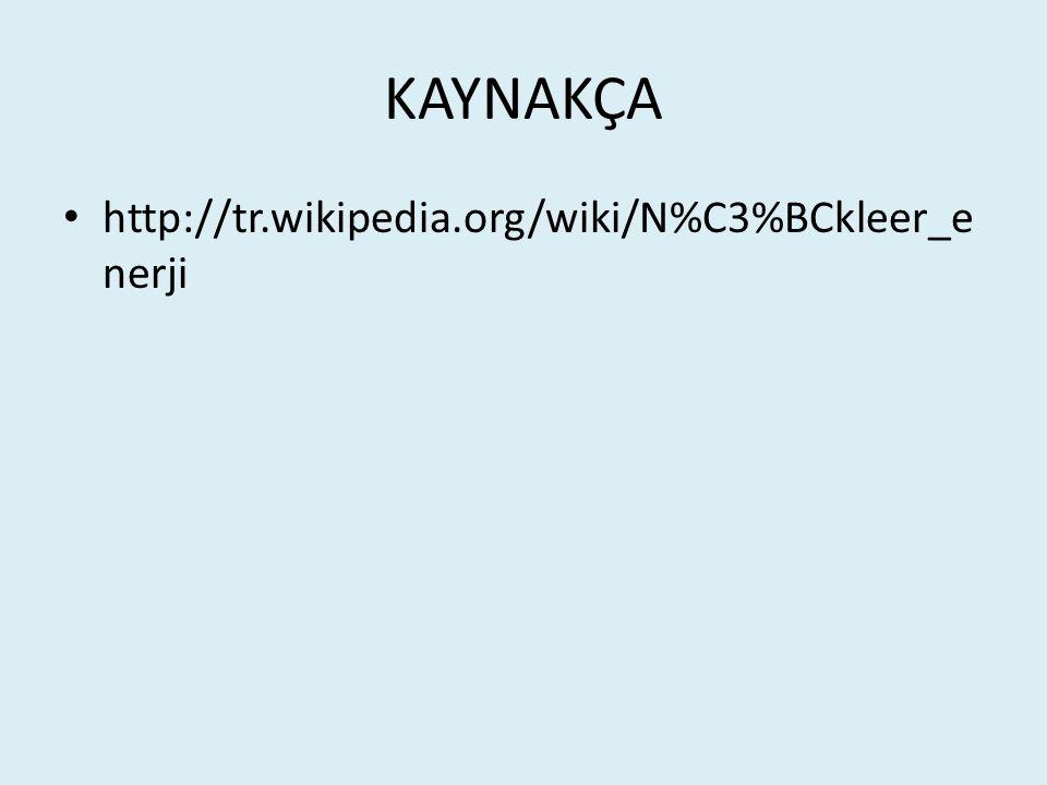 KAYNAKÇA http://tr.wikipedia.org/wiki/N%C3%BCkleer_enerji
