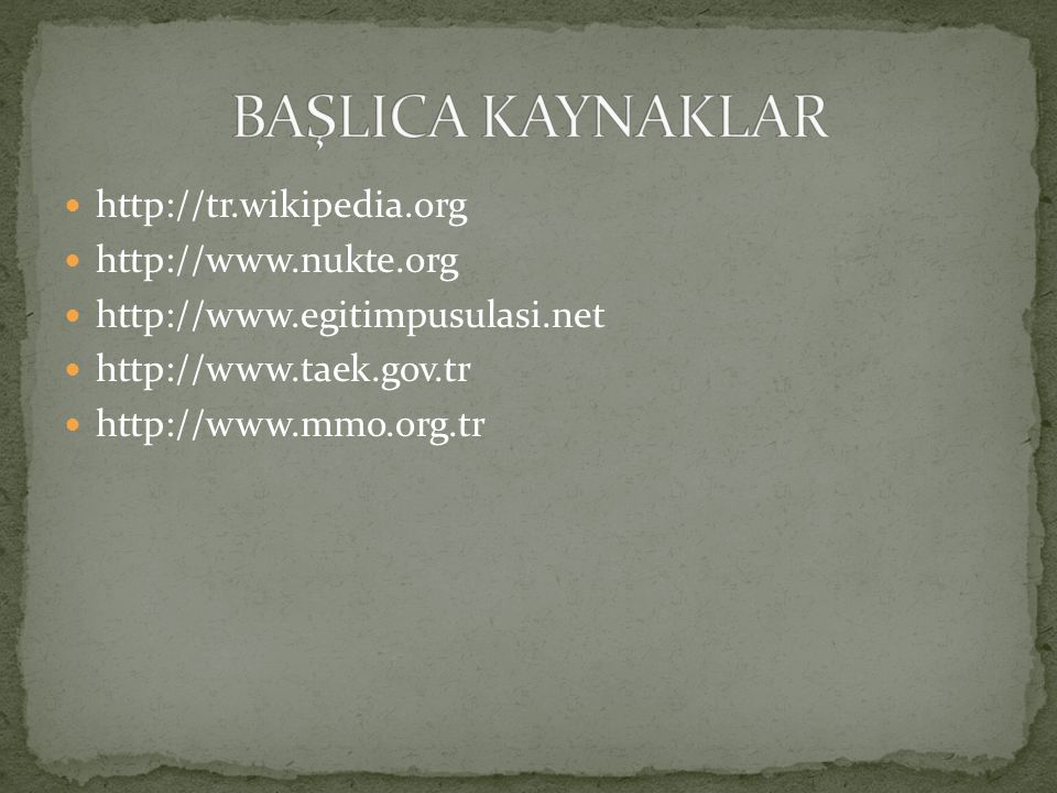 BAŞLICA KAYNAKLAR http://tr.wikipedia.org http://www.nukte.org