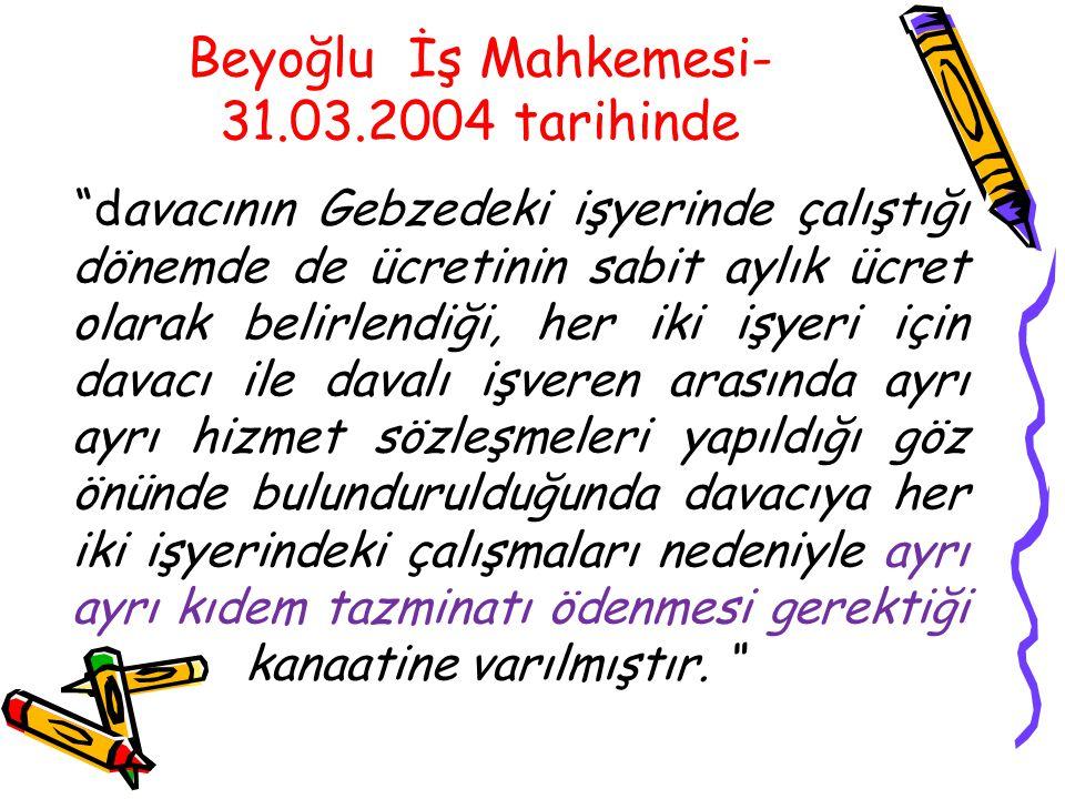 Beyoğlu İş Mahkemesi-31.03.2004 tarihinde