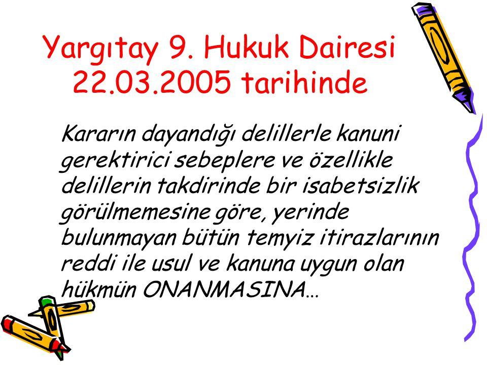 Yargıtay 9. Hukuk Dairesi 22.03.2005 tarihinde