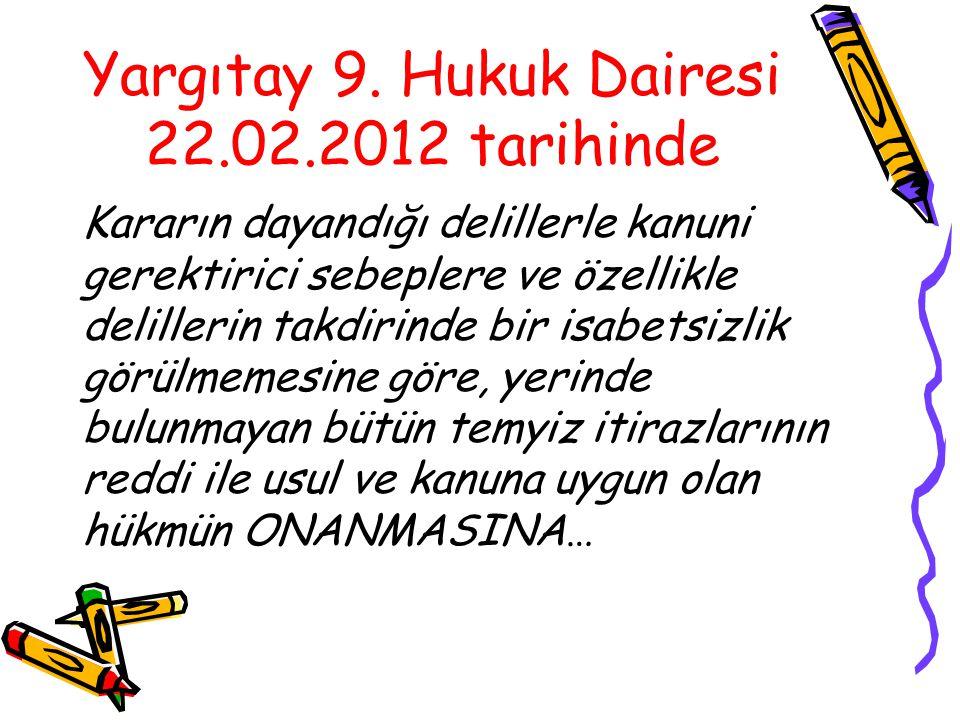 Yargıtay 9. Hukuk Dairesi 22.02.2012 tarihinde
