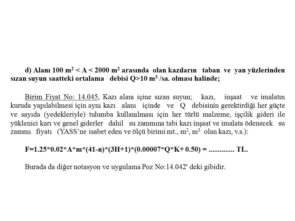 d) Alanı 100 m2 < A < 2000 m2 arasında olan kazıların taban ve yan yüzlerinden sızan suyun saatteki ortalama debisi Q>10 m3 /sa. olması halinde;