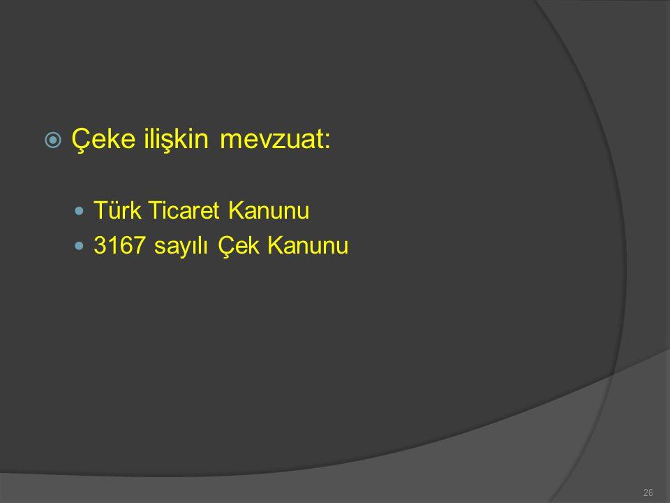 Çeke ilişkin mevzuat: Türk Ticaret Kanunu 3167 sayılı Çek Kanunu