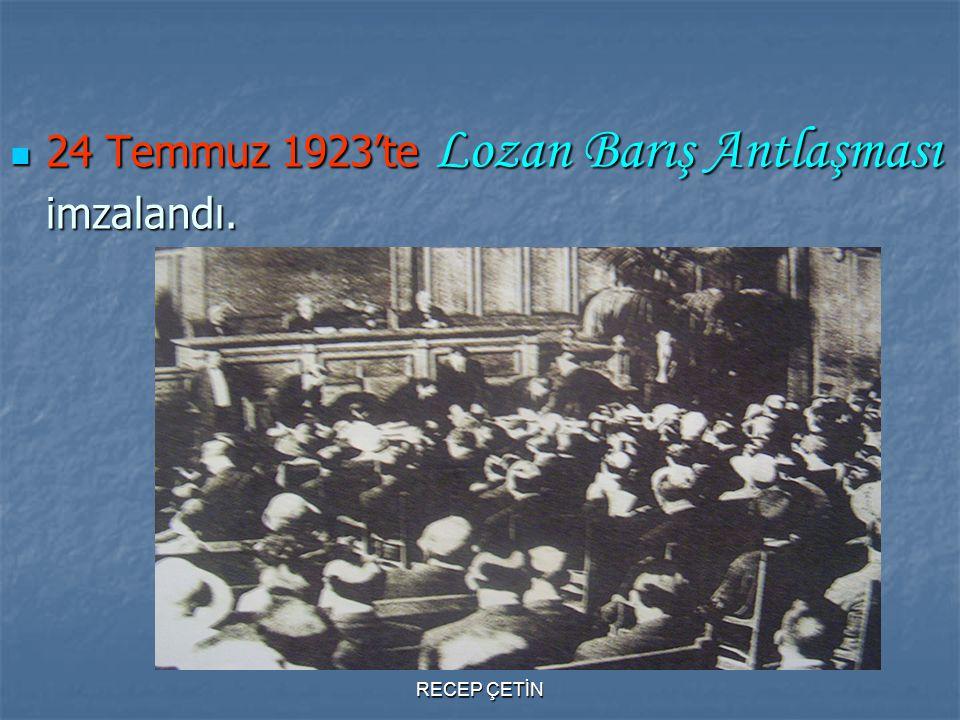 24 Temmuz 1923'te Lozan Barış Antlaşması imzalandı.