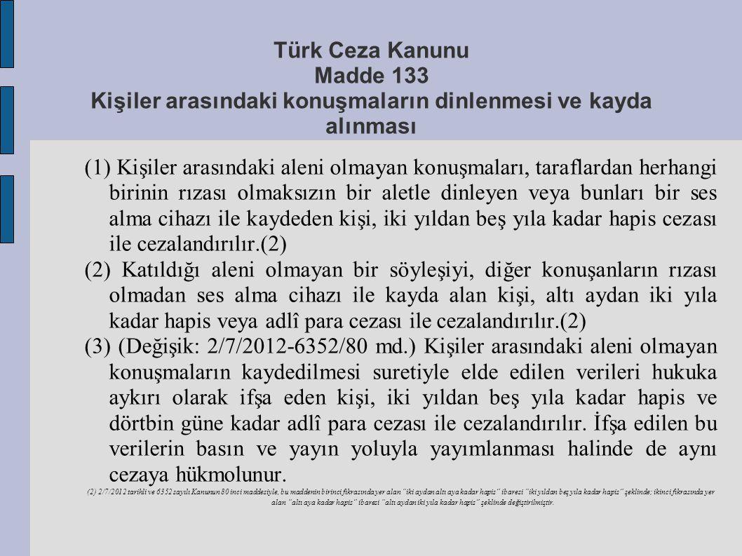 Türk Ceza Kanunu Madde 133 Kişiler arasındaki konuşmaların dinlenmesi ve kayda alınması