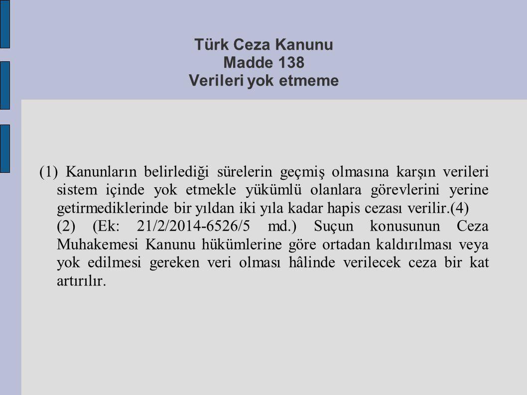Türk Ceza Kanunu Madde 138 Verileri yok etmeme