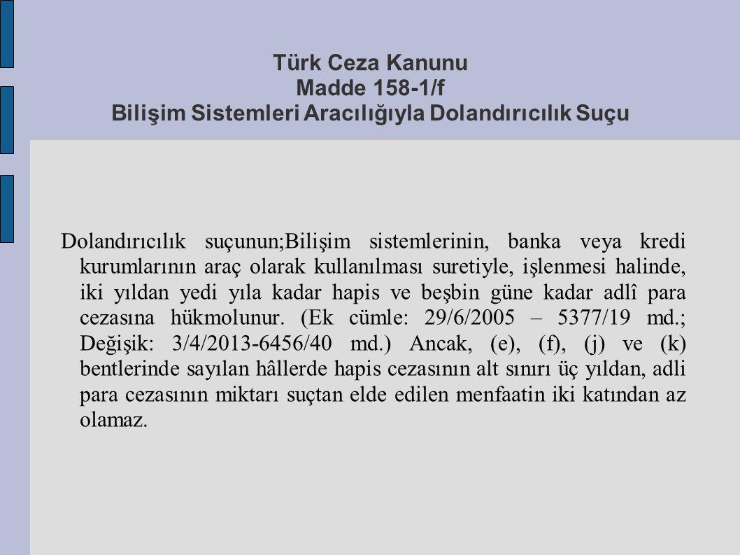 Türk Ceza Kanunu Madde 158-1/f Bilişim Sistemleri Aracılığıyla Dolandırıcılık Suçu