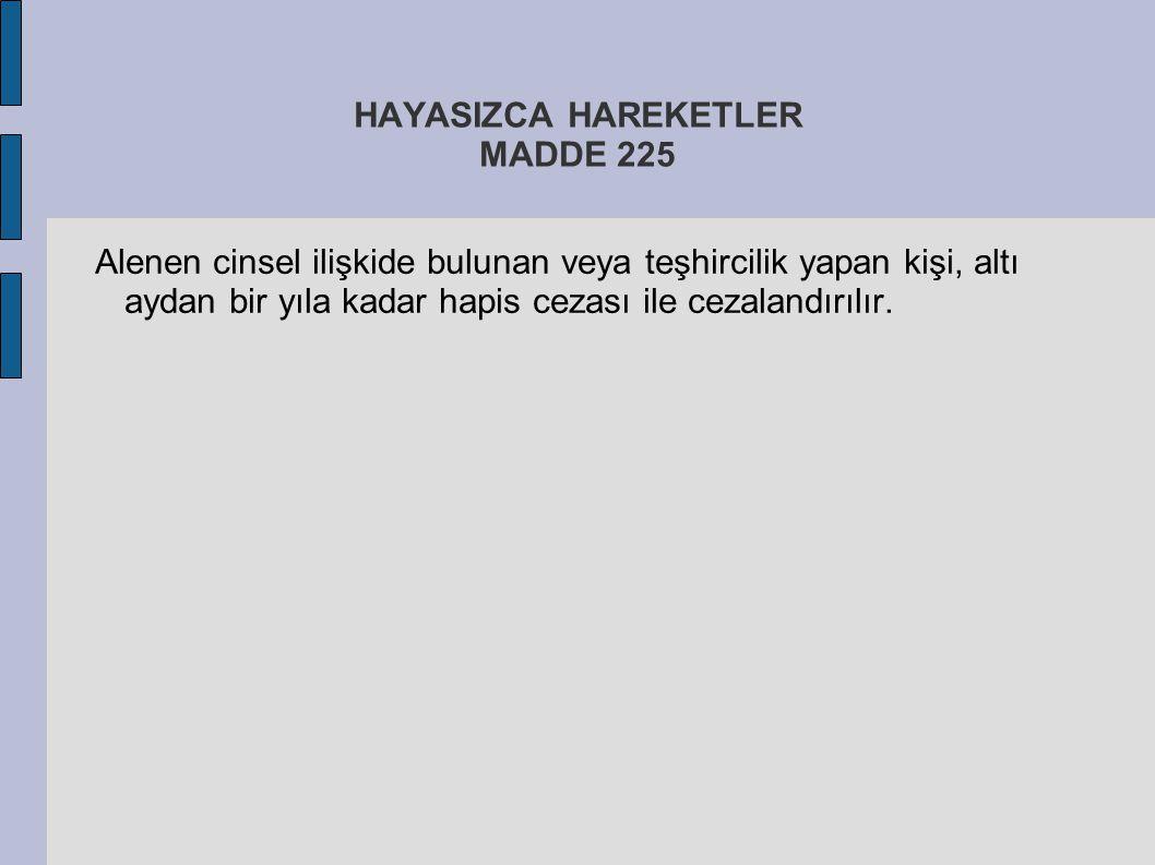 HAYASIZCA HAREKETLER MADDE 225