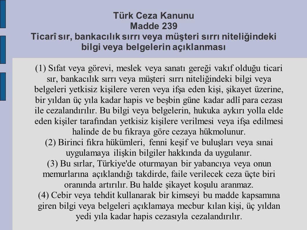 Türk Ceza Kanunu Madde 239 Ticarî sır, bankacılık sırrı veya müşteri sırrı niteliğindeki bilgi veya belgelerin açıklanması