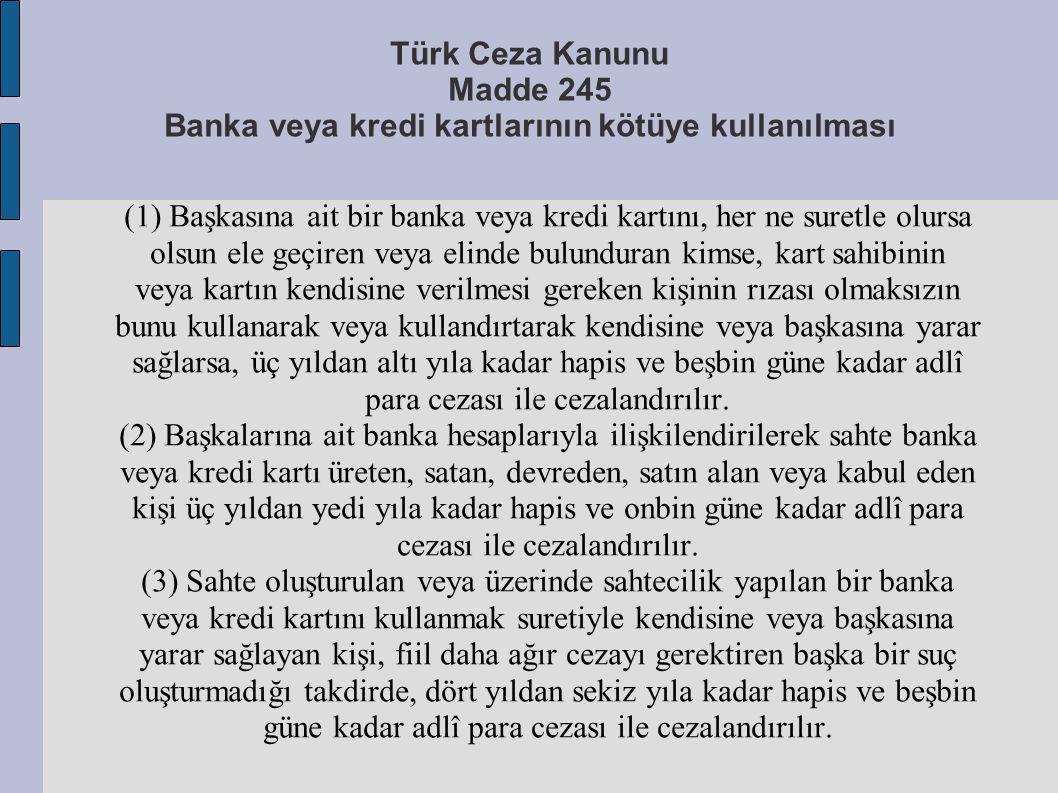 Türk Ceza Kanunu Madde 245 Banka veya kredi kartlarının kötüye kullanılması