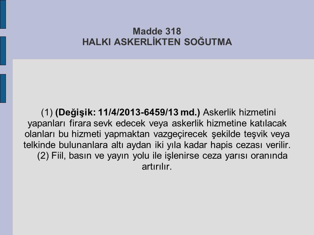 Madde 318 HALKI ASKERLİKTEN SOĞUTMA