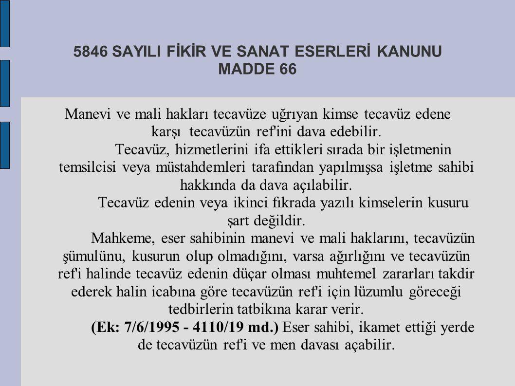 5846 SAYILI FİKİR VE SANAT ESERLERİ KANUNU MADDE 66