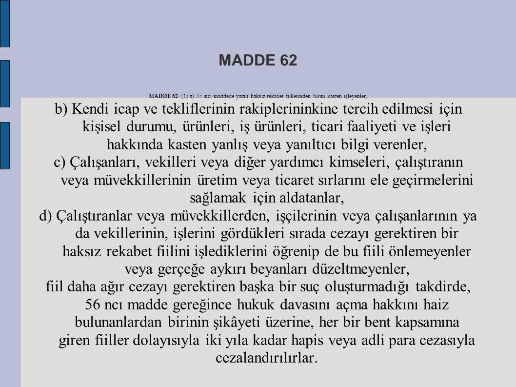 MADDE 62 MADDE 62- (1) a) 55 inci maddede yazılı haksız rekabet fiillerinden birini kasten işleyenler,