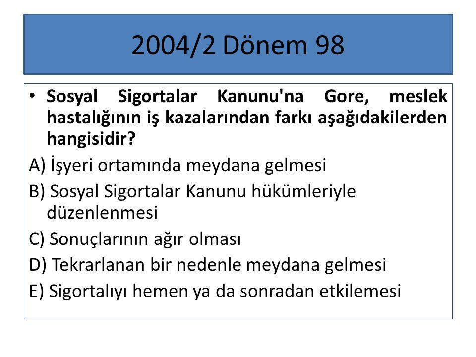 2004/2 Dönem 98 Sosyal Sigortalar Kanunu na Gore, meslek hastalığının iş kazalarından farkı aşağıdakilerden hangisidir