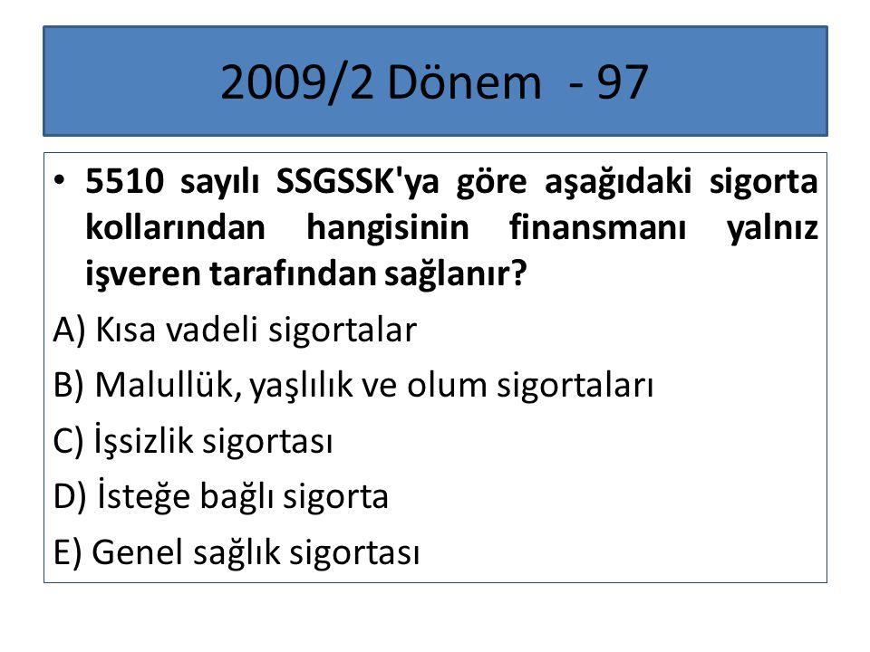 2009/2 Dönem - 97 5510 sayılı SSGSSK ya göre aşağıdaki sigorta kollarından hangisinin finansmanı yalnız işveren tarafından sağlanır