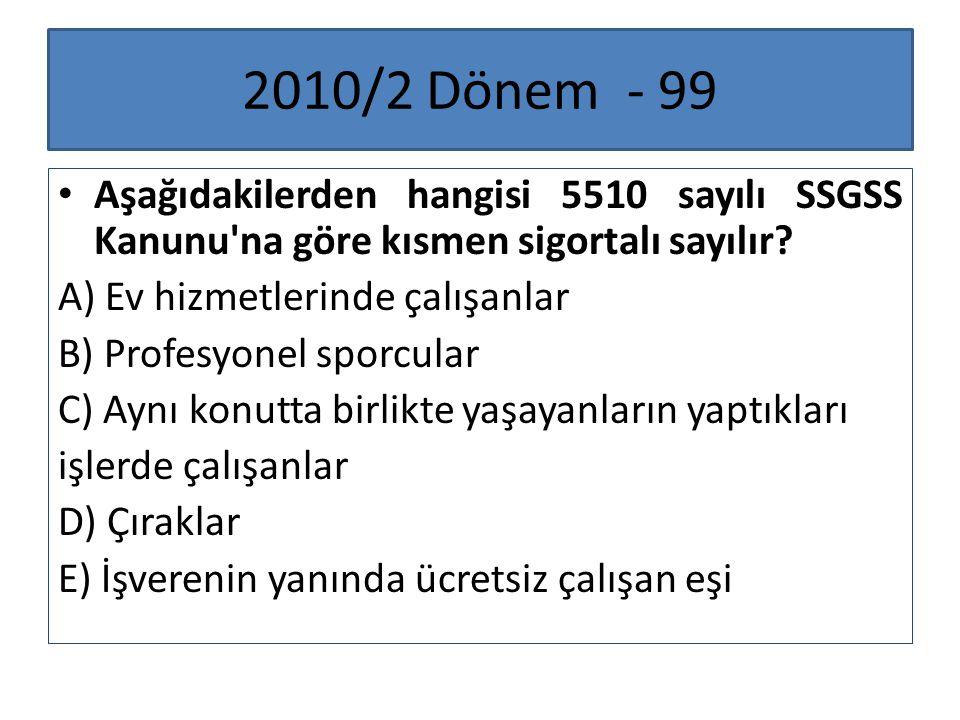 2010/2 Dönem - 99 Aşağıdakilerden hangisi 5510 sayılı SSGSS Kanunu na göre kısmen sigortalı sayılır