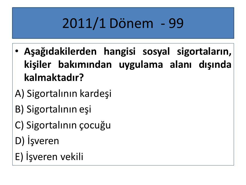 2011/1 Dönem - 99 Aşağıdakilerden hangisi sosyal sigortaların, kişiler bakımından uygulama alanı dışında kalmaktadır
