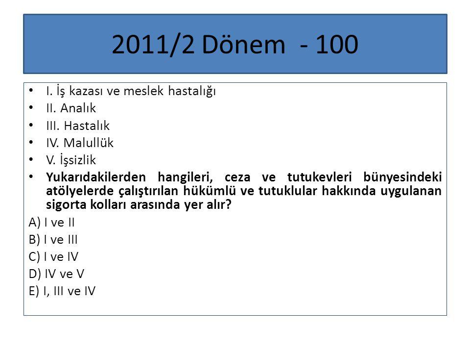 2011/2 Dönem - 100 I. İş kazası ve meslek hastalığı II. Analık