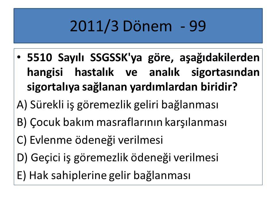 2011/3 Dönem - 99 5510 Sayılı SSGSSK ya göre, aşağıdakilerden hangisi hastalık ve analık sigortasından sigortalıya sağlanan yardımlardan biridir