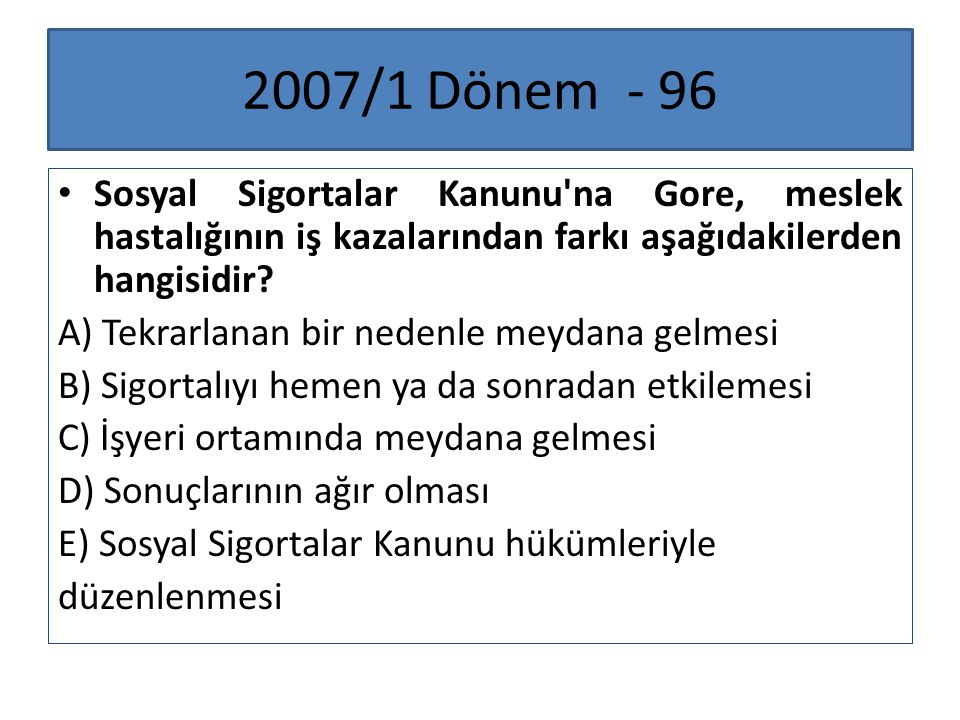 2007/1 Dönem - 96 Sosyal Sigortalar Kanunu na Gore, meslek hastalığının iş kazalarından farkı aşağıdakilerden hangisidir