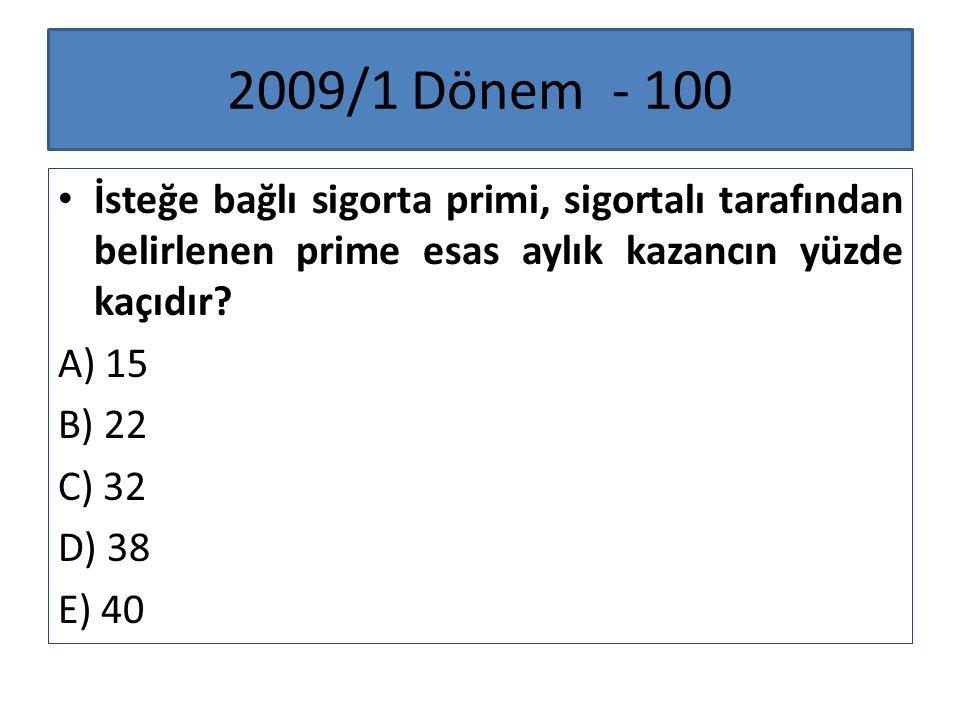 2009/1 Dönem - 100 İsteğe bağlı sigorta primi, sigortalı tarafından belirlenen prime esas aylık kazancın yüzde kaçıdır