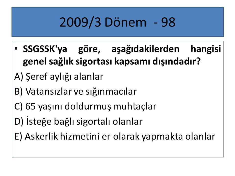 2009/3 Dönem - 98 SSGSSK ya göre, aşağıdakilerden hangisi genel sağlık sigortası kapsamı dışındadır