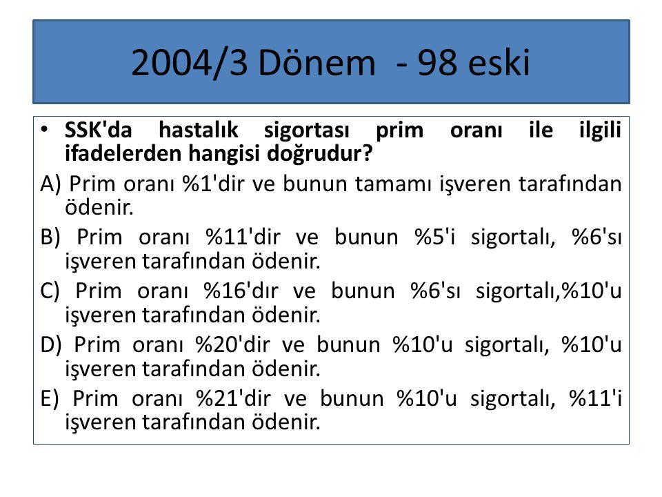 2004/3 Dönem - 98 eski SSK da hastalık sigortası prim oranı ile ilgili ifadelerden hangisi doğrudur