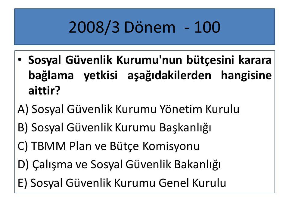 2008/3 Dönem - 100 Sosyal Güvenlik Kurumu nun bütçesini karara bağlama yetkisi aşağıdakilerden hangisine aittir