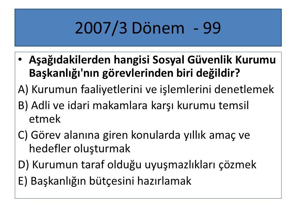 2007/3 Dönem - 99 Aşağıdakilerden hangisi Sosyal Güvenlik Kurumu Başkanlığı nın görevlerinden biri değildir