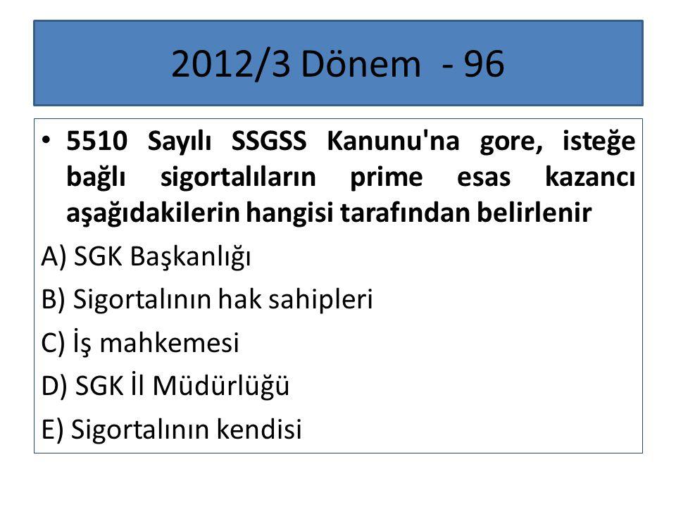 2012/3 Dönem - 96 5510 Sayılı SSGSS Kanunu na gore, isteğe bağlı sigortalıların prime esas kazancı aşağıdakilerin hangisi tarafından belirlenir.